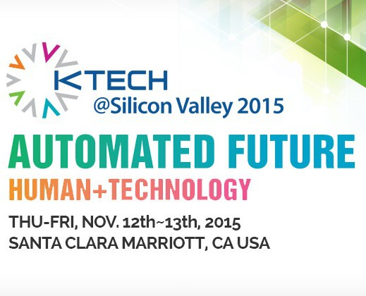 "The Next Silicon Valley is media sponsor of The 4th Annual K-TECH Conference & Business Expo which opens on November 12-13 at the Santa Clara Marriott. This year's event, themed ""Automated Future: Human + Technology"", includes a conference about automation, a business expo featuring 40 of the country's top inventions in wearables, big data, e-learning, hardware and software, Korea's biggest startup pitch contest in the US, an international job fair including Samsung, LG and more, and partner events by innovative organizations from across the Korean economy. Registration link below:"